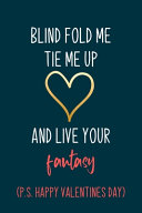 Blind Fold Me Tie Me Up  And Live Your Fantasy PDF