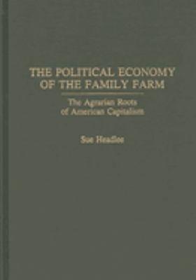 The Political Economy of the Family Farm PDF