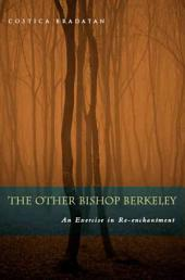 The Other Bishop Berkeley: An Exercise in Reenchantment