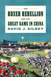 The Boxer Rebellion and the Great Game in China Book