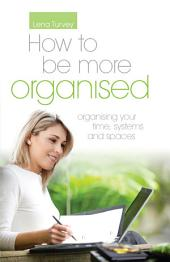 How to be more organised: Organising your time, systems & spaces