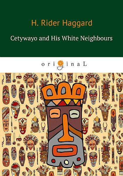 Cetywayo and His White Neighbours Pdf Book