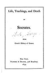 Life, Teachings, and Death of Socrates: From Grote's History of Greece