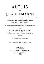 Alcuin et Charlemagne: avec des fragments d'un commentaire inédit d'Alcuin sur Saint Matthieu, et d'autres pièces publiées pour la première fois