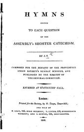 Hymns suited to each question of the Assembly's Shorter Catechism. By J. T., etc
