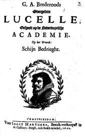 G. A. Brederoods Overgesette Lucelle,: gespeelt op de Nederduytsche Academie. Op het woordt: Schijn bedrieght, Volume 1