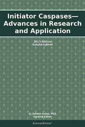 Initiator Caspases—Advances in Research and Application: 2013 Edition: ScholarlyBrief