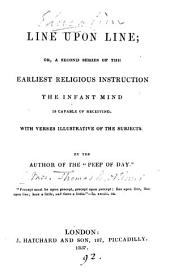 Line upon line; or, A second series of the earliest religious instruction the infant mind is capable of receiving, with verses illustrative of the subjects, by the author of the 'Peep of day'.