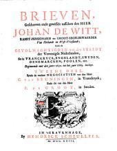 Brieven, geschreven ende gewisselt tusschen den Heer Johan de Witt, ... ende de Gevolmaghtigden van den Staedt der Vereenighde Nederlanden, in Vranckryck, Engelandt, Sweden ...
