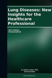 Lung Diseases: New Insights for the Healthcare Professional: 2011 Edition: ScholarlyBrief