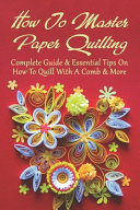 How To Master Paper Quilling