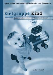 Zielgruppe Kind: Kindliche Lebenswelt und Werbeinszenierungen