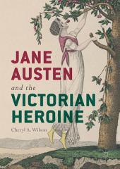 Jane Austen and the Victorian Heroine