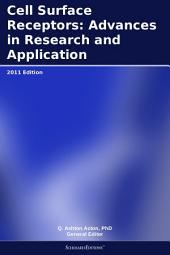 Cell Surface Receptors: Advances in Research and Application: 2011 Edition