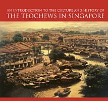 An Introduction To The Culture And History Of The Teochews In Singapore PDF