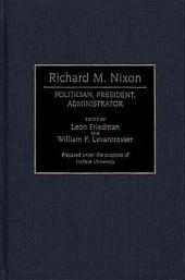 Richard M. Nixon: Politician, President, Administrator