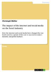 The impact of the internet and social media on the hotel industry: How the internet and social media have changed the way hotels need to operate if they are to succeed in today's dynamic and global markets