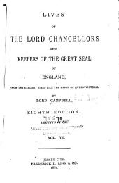 Lives of the Lord Chancellors and Keepers of the Great Seal of England: From the Earliest Times Till the Reign of Queen Victoria, Volume 7