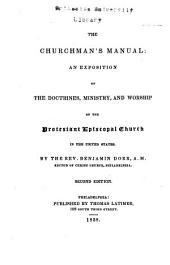 The Churchman's Manual: An Exposition of the Doctrines, Ministry, and Worship of the Protestant Episcopal Church in the United States