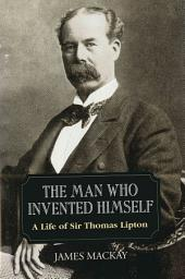 Sir Thomas Lipton: The Man Who Invented Himself
