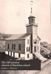 The Old Mission Church of Mackinac Island: An Historical Discourse Delivered at the Reopening, July 28th 1895