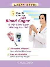 5 Steps to Control High Blood Sugar: Is High Blood Sugar Affecting Your Life?