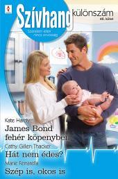 Szívhang különszám 46. kötet: James Bond fehér köpenyben, Hát nem édes?, Szép is, okos is