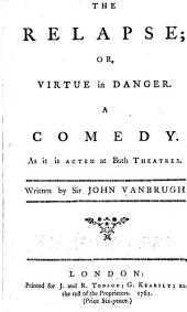 The relapse: or, Virtue in danger. A comedy ...