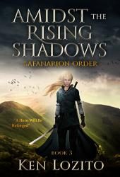 Amidst the Rising Shadows: Book Three of the Safanarion Order Series (Epic Fantasy Adventure)