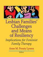 Lesbian Families  Challenges and Means of Resiliency PDF