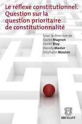 Le réflexe constitutionnel: Question sur la question prioritaire de constitutionnalité