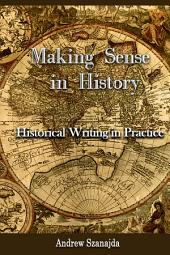 Making Sense in History: Historical Writing in Practice