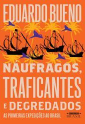 Náufragos, traficantes e degredados: As primeiras expedições ao Brasil - EDIÇÃO REVISTA E AMPLIADA