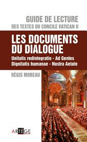 Guide de Lecture des textes du concile Vatican II, les documents du dialogue: Unitatis redintegratio, Ad Gentes, Dignitatis humanae, Nostra Aetate