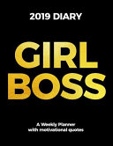 Girl Boss 2019 Diary a Weekly Planner with Motivational Quotes for Inspiration