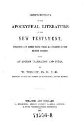 Contributions to the Apocryphal Literature of the New Testament: Coll. and Ed. from Syriac Manuscripts in the British Museum, with an English Translation and Notes