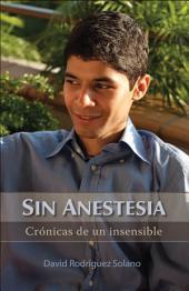 Sin Anestesia: Crónicas De Un Insensible