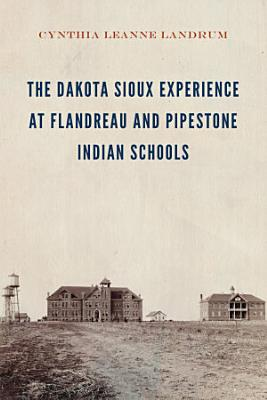 The Dakota Sioux Experience at Flandreau and Pipestone Indian Schools PDF