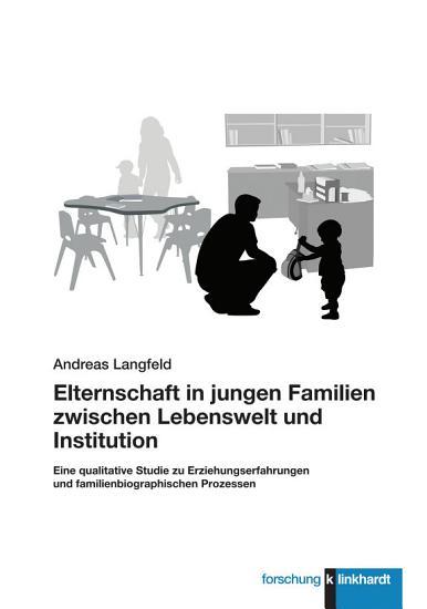 Elternschaft in jungen Familien zwischen Lebenswelt und Institution PDF
