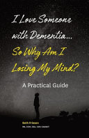 I Love Someone with Dementia    So Why Am I Losing My Mind