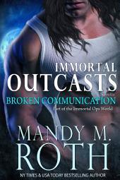 Broken Communication: An Immortal Ops World Novella (Immortal Outcasts Book 1)