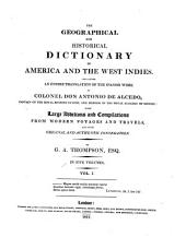 The Geographical and Historical Dictionary of America and the West Indies: Containing an Entire Translation of the Spanish Work of Colonel Don Antonio de Alcedo, with Large Additions and Compilations from Modern Voyages and Travels and from Original and Authentic Information, Volume 1