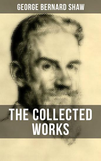 THE COLLECTED WORKS OF GEORGE BERNARD SHAW PDF