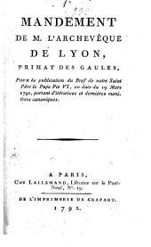 Mandement de M. l'évêque de Lyon, primat des Gaules [Mgr de Marbeuf], pour la publication du bref de notre Saint Père le pape Pie VI, en date du 19 mars 1792, portant d'itératives et dernières monitions canoniques