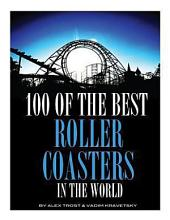 100 of the Best Roller Coasters In the World