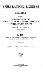 Cable-landing Licenses: Hearings Before the Committee on Interstate Commerce, United States Senate, Sixty-sixth Congress, Third Session, on S. 4301