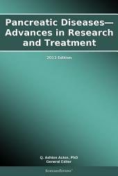 Pancreatic Diseases—Advances in Research and Treatment: 2013 Edition