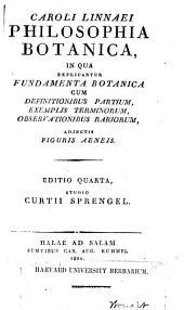 Philosophia botanica: in qua explicantur fundamenta botanica cum definitionibus partium, exemplis terminorum observationibus rariorum, adiectis figuris aeneis