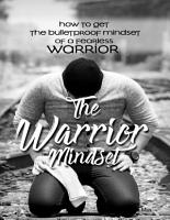 The Warrior Mindset   How to Get the Bulletproof Mindset of a Fearless Warrior PDF