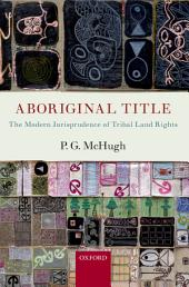 Aboriginal Title: The Modern Jurisprudence of Tribal Land Rights